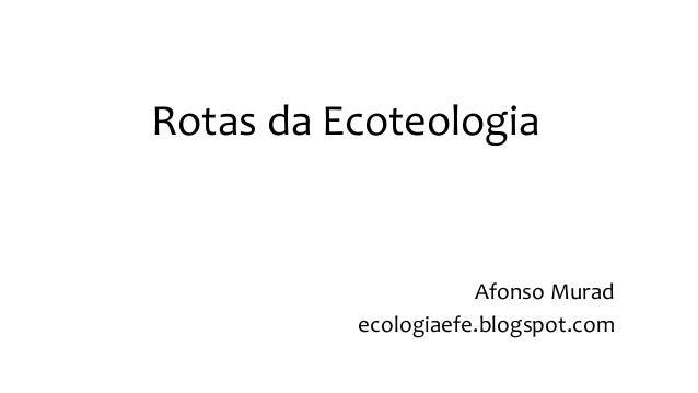 Rotas da Ecoteologia Afonso Murad ecologiaefe.blogspot.com
