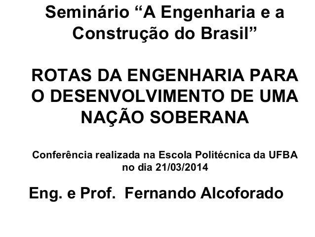 """Seminário """"A Engenharia e a Construção do Brasil"""" ROTAS DA ENGENHARIA PARA O DESENVOLVIMENTO DE UMA NAÇÃO SOBERANA Conferê..."""