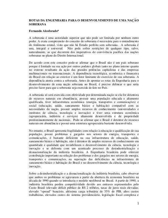 1 ROTAS DA ENGENHARIA PARA O DESENVOLVIMENTO DE UMA NAÇÃO SOBERANA Fernando Alcoforado* A soberania é uma autoridade super...