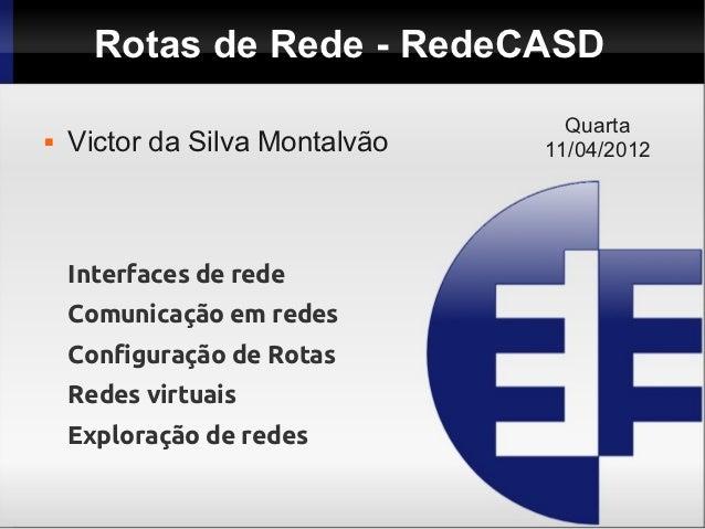 Rotas de Rede - RedeCASD                                  Quarta   Victor da Silva Montalvão   11/04/2012    Interfaces d...