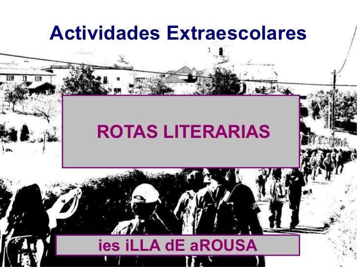 Actividades Extraescolares ies iLLA dE aROUSA ROTAS LITERARIAS