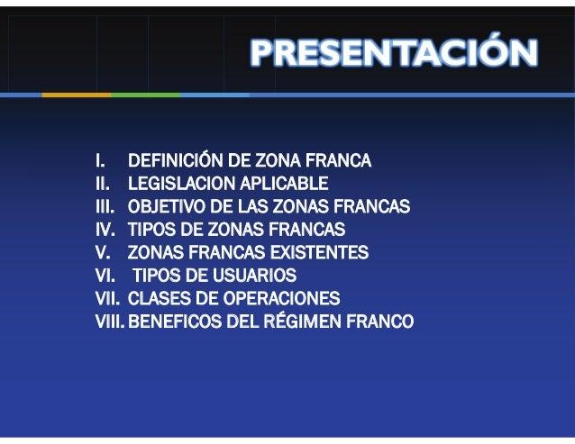 PRESENTACIÓNI. DEFINICIÓN DE ZONA FRANCAII. LEGISLACION APLICABLEIII. OBJETIVO DE LAS ZONAS FRANCASIV. TIPOS DE ZONAS FRAN...