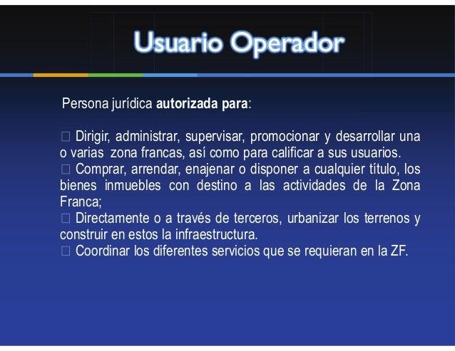 Usuario OperadorPersona jurídica autorizada para:   Dirigir, administrar, supervisar, promocionar y desarrollar unao varia...