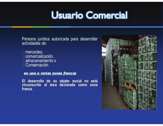 Usuario ComercialPersona jurídica autorizada para desarrollaractividades de:  mercadeo,  comercialización,  almacenamiento...