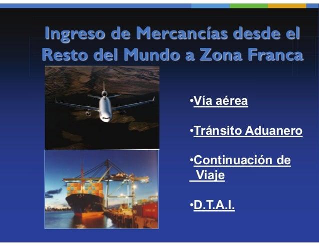 Ingreso de mercancías desde el restodel TAN    Cuando la mercancía que ingresa a la Zona Franca    proviene del resto del ...