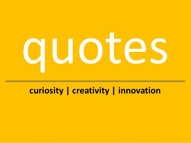 quotes curiosity | creativity | innovation