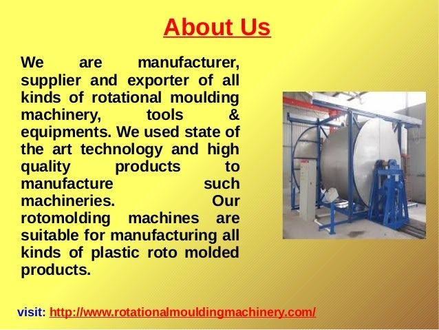 About Us visit: http://www.rotationalmouldingmachinery.com/ We are manufacturer, supplier and exporter of all kinds of rot...