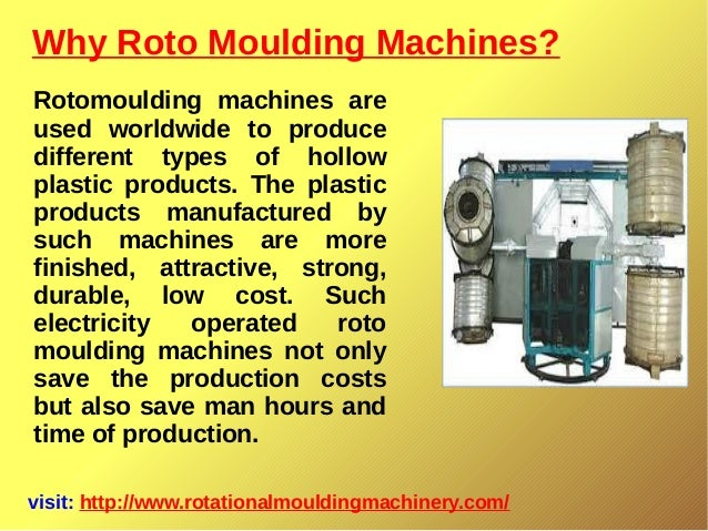 Why Roto Moulding Machines? visit: http://www.rotationalmouldingmachinery.com/ Rotomoulding machines are used worldwide to...