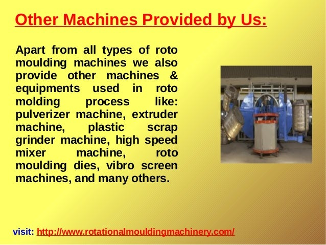 Other Machines Provided by Us: visit: http://www.rotationalmouldingmachinery.com/ Apart from all types of roto moulding ma...