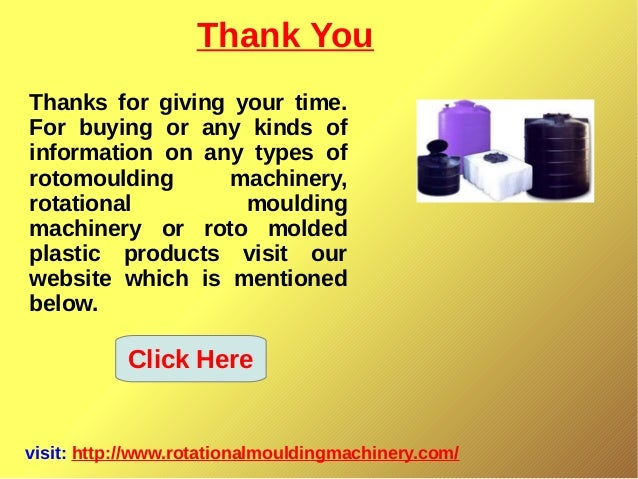Thank You visit: http://www.rotationalmouldingmachinery.com/ Thanks for giving your time. For buying or any kinds of infor...