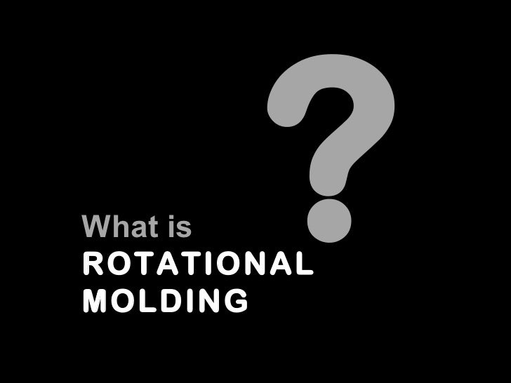 What is?ROTATIONALMOLDING