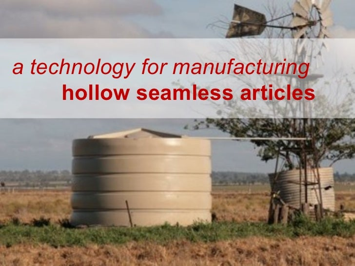 a technology for manufacturing     hollow seamless articles