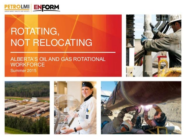 ROTATING, NOT RELOCATING ALBERTA'S OIL AND GAS ROTATIONAL WORKFORCE Summer 2015