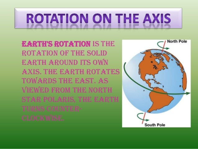 Earths rotation is therotation of the solidEarth around its ownaxis. The Earth rotatestowards the east. Asviewed from the ...