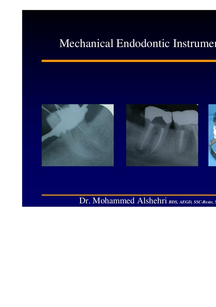Mechanical Endodontic Instrumentation   Dr. Mohammed Alshehri BDS, AEGD, SSC-Resto, SF-DI
