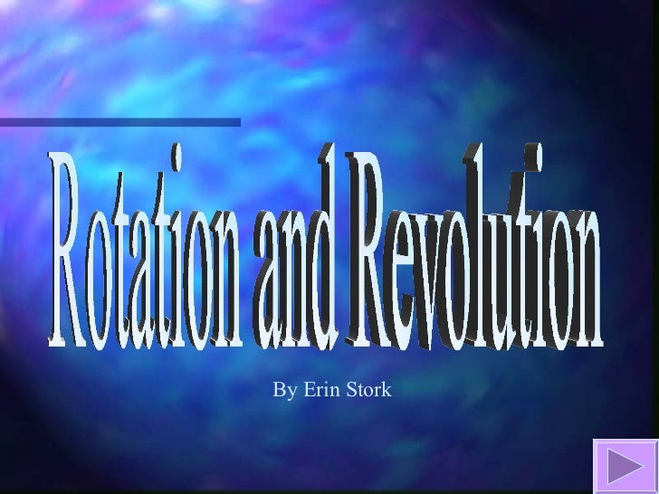 Rotation and Revolution By Erin Stork