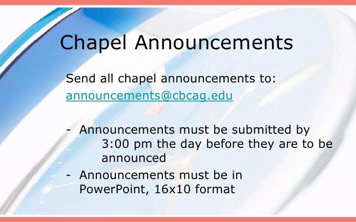 Chapel Announcements<br />Send all chapel announcements to: <br />announcements@cbcag.edu<br /><ul><li>Announcements must ...