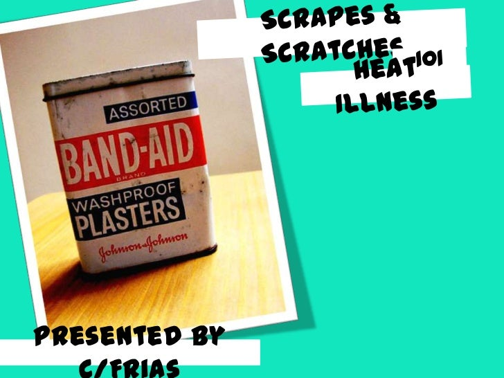 Scrapes & Scratches<br />101<br />Heat Illness<br />Presented by C/Frias<br />