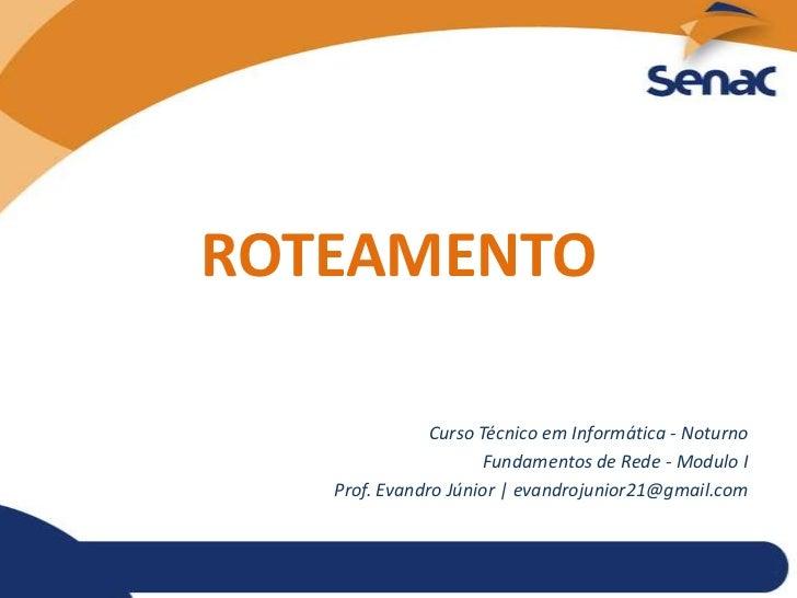 ROTEAMENTO               Curso Técnico em Informática - Noturno                      Fundamentos de Rede - Modulo I   Prof...