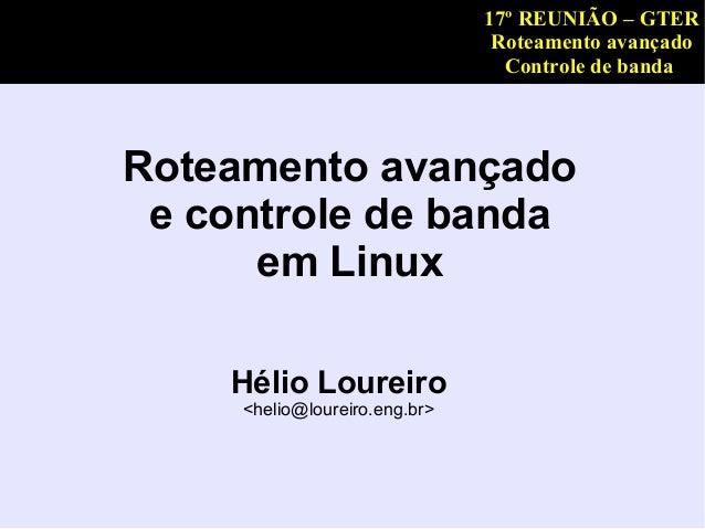 17º REUNIÃO – GTER                                Roteamento avançado                                 Controle de bandaRot...