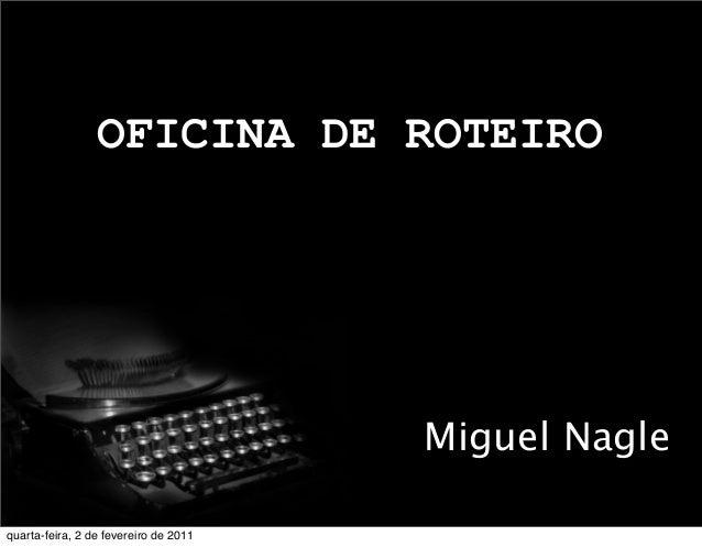 OFICINA DE ROTEIRO Miguel Nagle quarta-feira, 2 de fevereiro de 2011