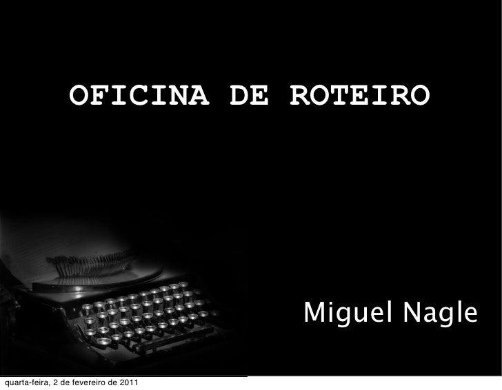 OFICINA DE ROTEIRO                                       Miguel Naglequarta-feira, 2 de fevereiro de 2011