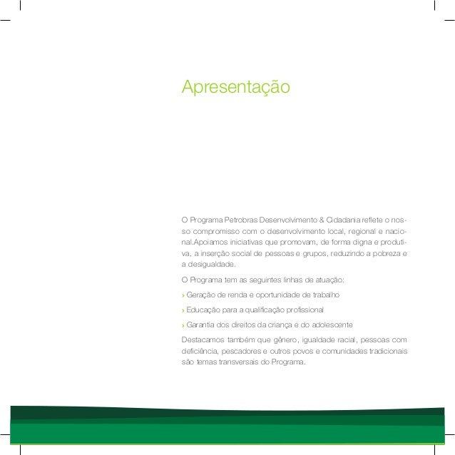 O Programa Petrobras Desenvolvimento & Cidadania reflete o nos- so compromisso com o desenvolvimento local, regional e nac...