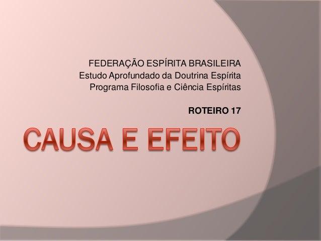 FEDERAÇÃO ESPÍRITA BRASILEIRA Estudo Aprofundado da Doutrina Espírita Programa Filosofia e Ciência Espíritas ROTEIRO 17