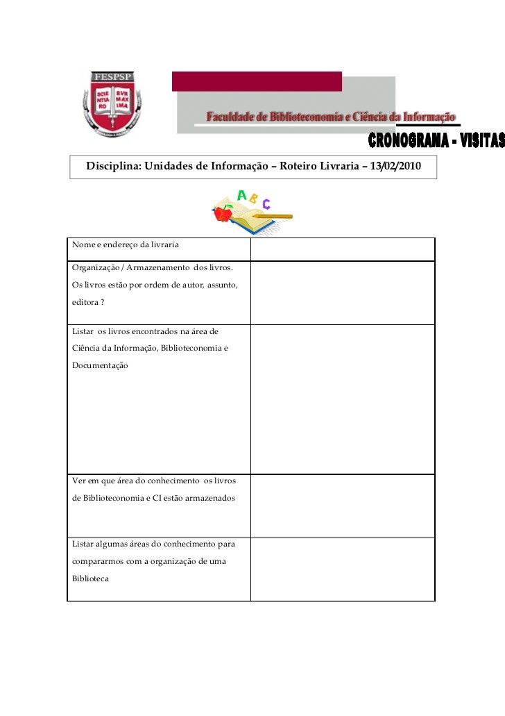 Disciplina: Unidades de Informação – Roteiro Livraria – 13/02/2010Nome e endereço da livrariaOrganização / Armazenamento d...