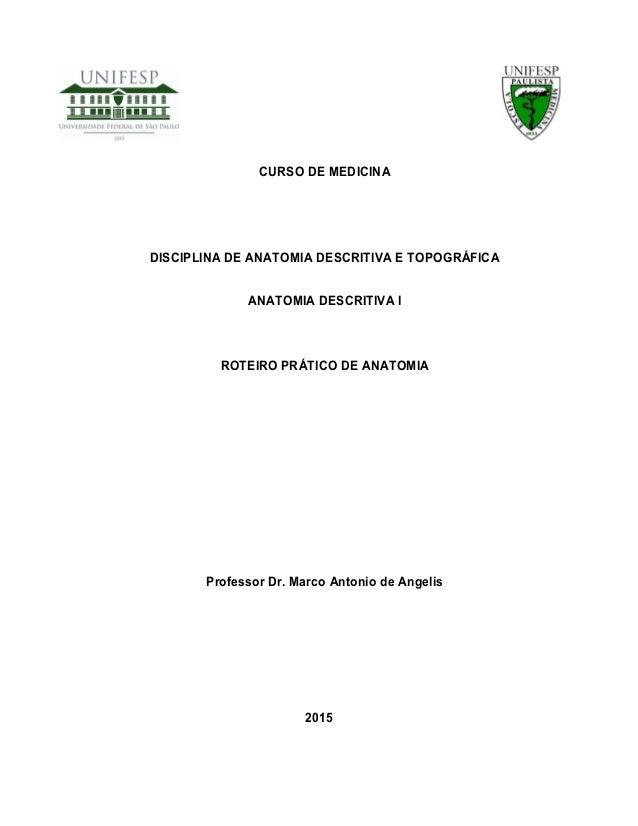 CURSO DE MEDICINA DISCIPLINA DE ANATOMIA DESCRITIVA E TOPOGRÁFICA ANATOMIA DESCRITIVA I ROTEIRO PRÁTICO DE ANATOMIA Profes...