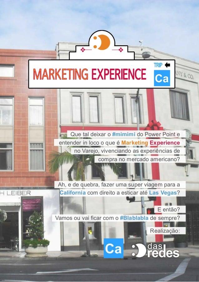 Que tal deixar o #mimimi do Power Point e entender in loco o que é Marketing Experience      no Varejo, vivenciando as exp...