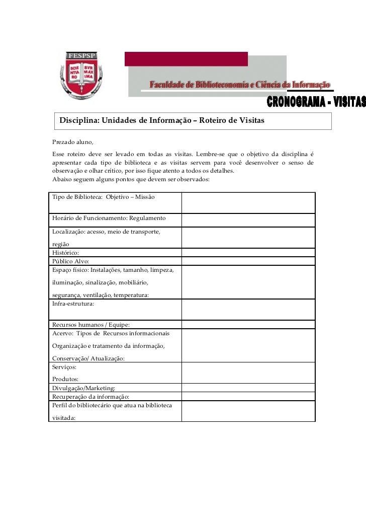 Disciplina: Unidades de Informação – Roteiro de VisitasPrezado aluno,Esse roteiro deve ser levado em todas as visitas. Lem...