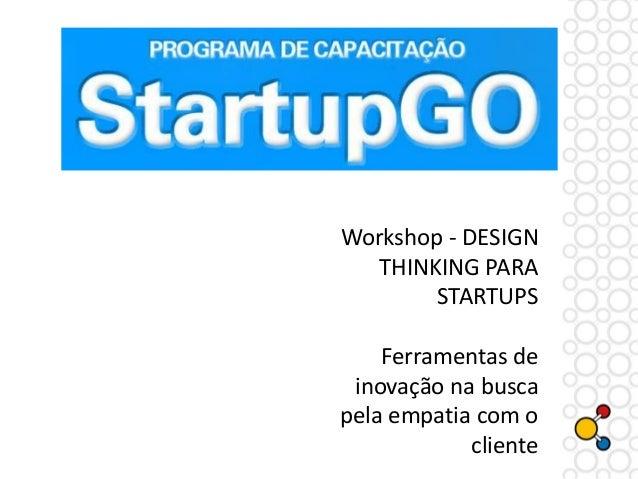 Workshop - DESIGN THINKING PARA STARTUPS Ferramentas de inovação na busca pela empatia com o cliente