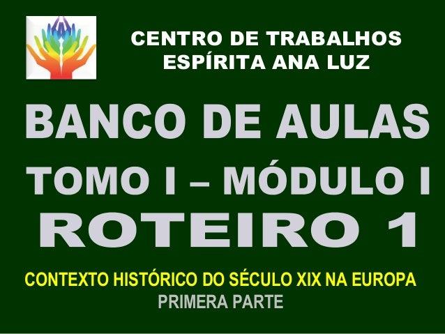 CENTRO DE TRABALHOS ESPÍRITA ANA LUZ CONTEXTO HISTÓRICO DO SÉCULO XIX NA EUROPA PRIMERA PARTE