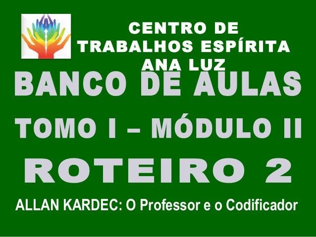 CENTRO DE TRABALHOS ESPÍRITA ANA LUZ ALLAN KARDEC: O Professor e o Codificador