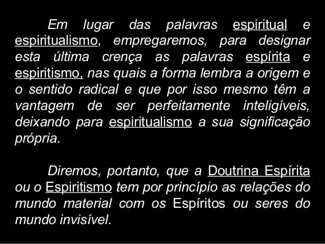 A Ciência sem o espiritismo, se acha na impossibilidade de explicar certos fenômenos unicamente pelas leis da matéria; O E...