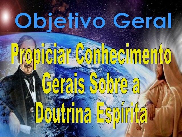 R O T E I R O 2 Espiritismo ou Doutrina Espírita: Conceito e Objeto Objetivo Específico Conceituar Doutrina Espírita, des...