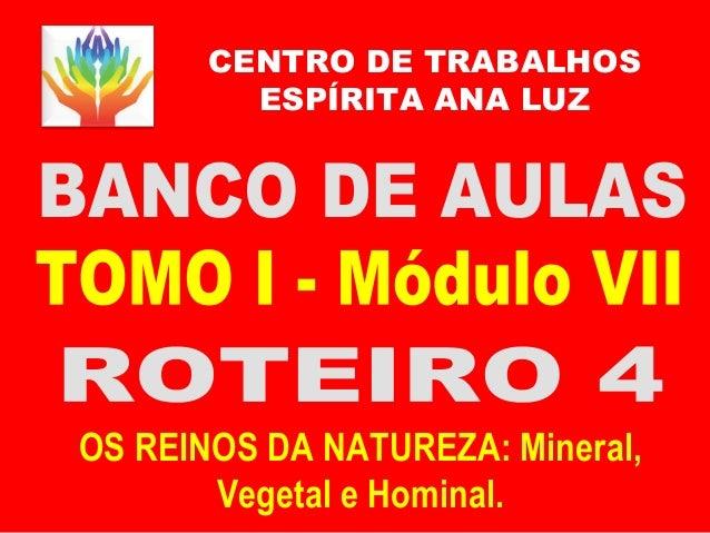 CENTRO DE TRABALHOS ESPÍRITA ANA LUZ OS REINOS DA NATUREZA: Mineral, Vegetal e Hominal.