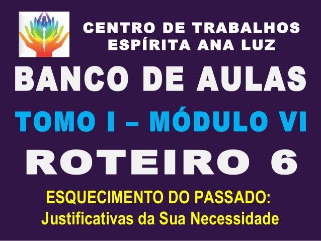 CENTRO DE TRABALHOS ESPÍRITA ANA LUZ ESQUECIMENTO DO PASSADO: Justificativas da Sua Necessidade