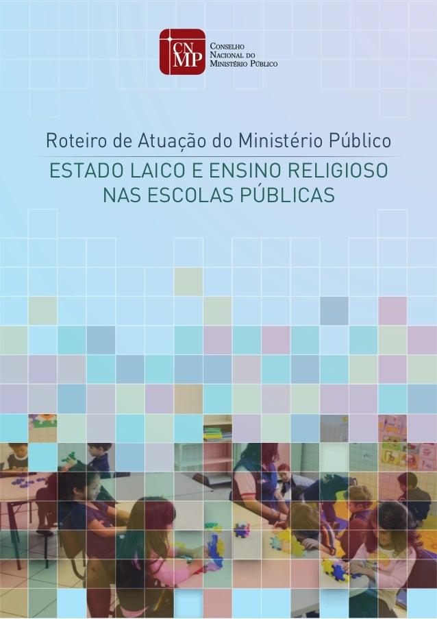 ESTADO LAICO E ENSINO RELIGIOSO NAS ESCOLAS PÚBLICAS Roteiro de Atuação do Ministério Público