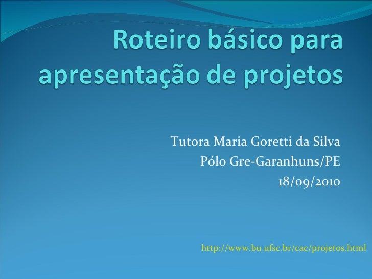 Tutora Maria Goretti da Silva Pólo Gre-Garanhuns/PE 18/09/2010 http://www.bu.ufsc.br/cac/projetos.html