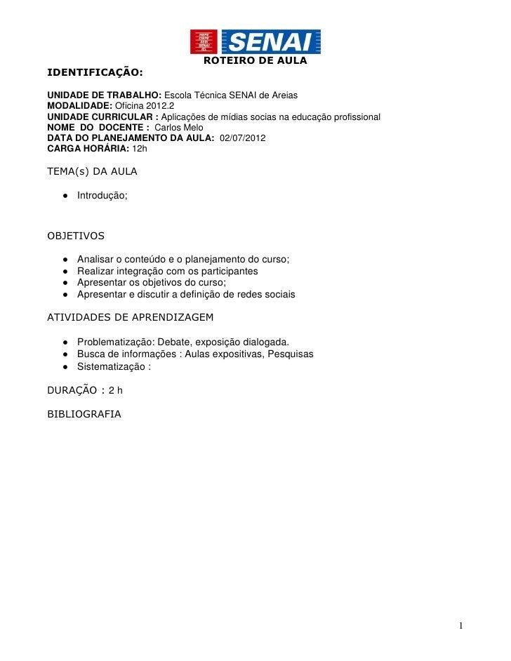 ROTEIRO DE AULAIDENTIFICAÇÃO:UNIDADE DE TRABALHO: Escola Técnica SENAI de AreiasMODALIDADE: Oficina 2012.2UNIDADE CURRICUL...
