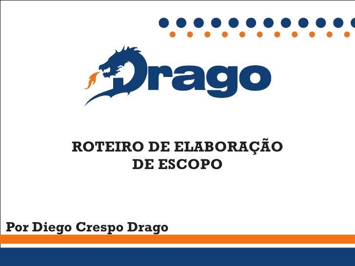 ROTEIRO DE ELABORAÇÃO               DE ESCOPO    Por Diego Crespo Drago