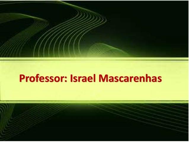 Professor: Israel Mascarenhas