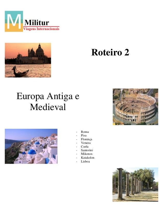 Roteiro 2Europa Antiga e   Medieval              -   Roma              -   Pisa              -   Florença              -  ...
