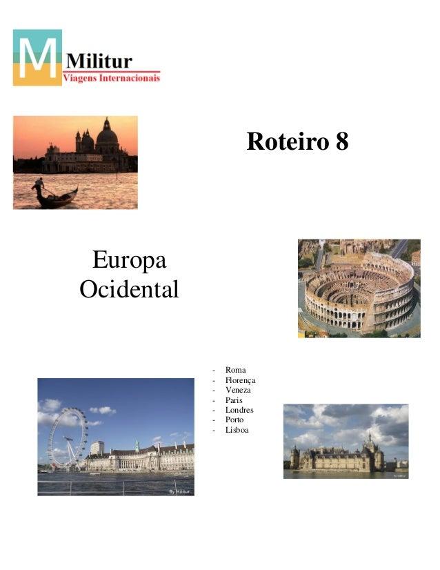 Roteiro 8  Europa Ocidental -  Roma Florença Veneza Paris Londres Porto Lisboa