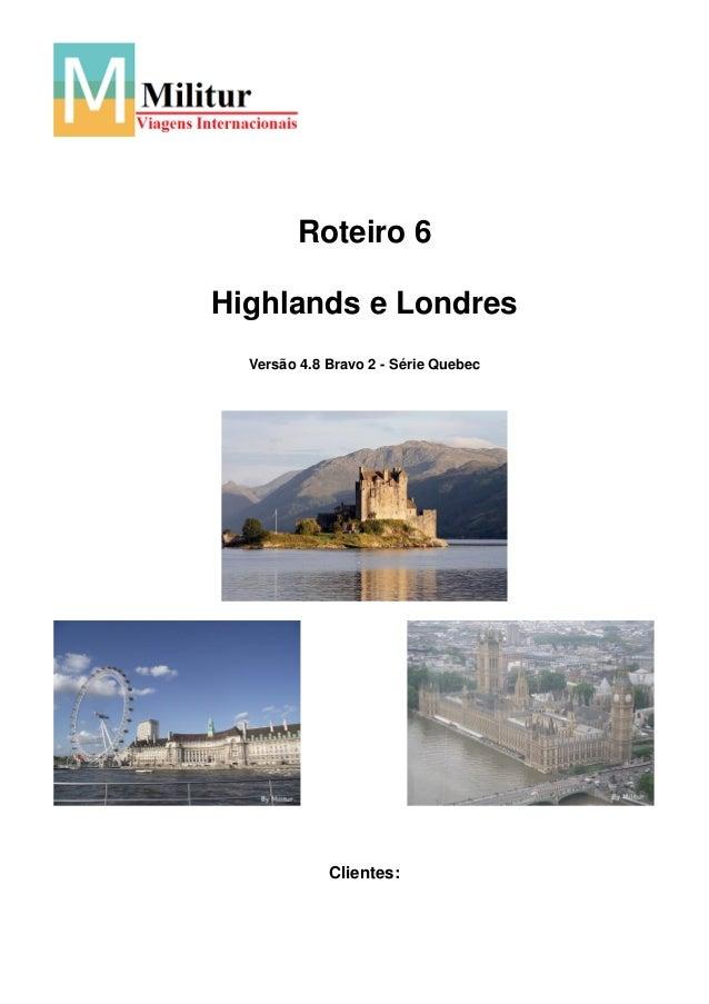 Roteiro 6Highlands e Londres  Versão 4.8 Bravo 2 - Série Quebec             Clientes: