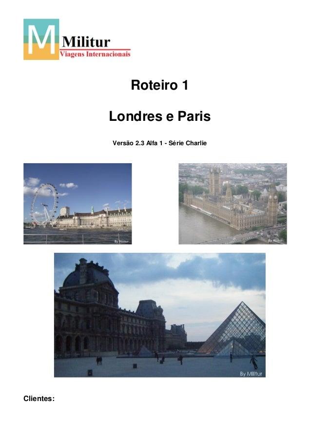 Roteiro 1            Londres e Paris            Versão 2.3 Alfa 1 - Série CharlieClientes: