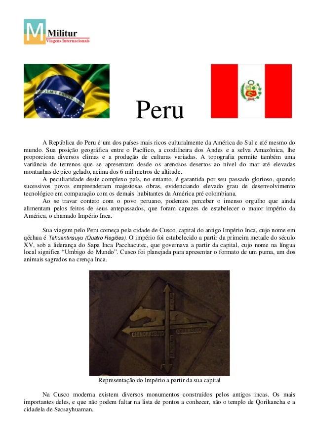 Peru A República do Peru é um dos países mais ricos culturalmente da América do Sul e até mesmo do mundo. Sua posição geog...