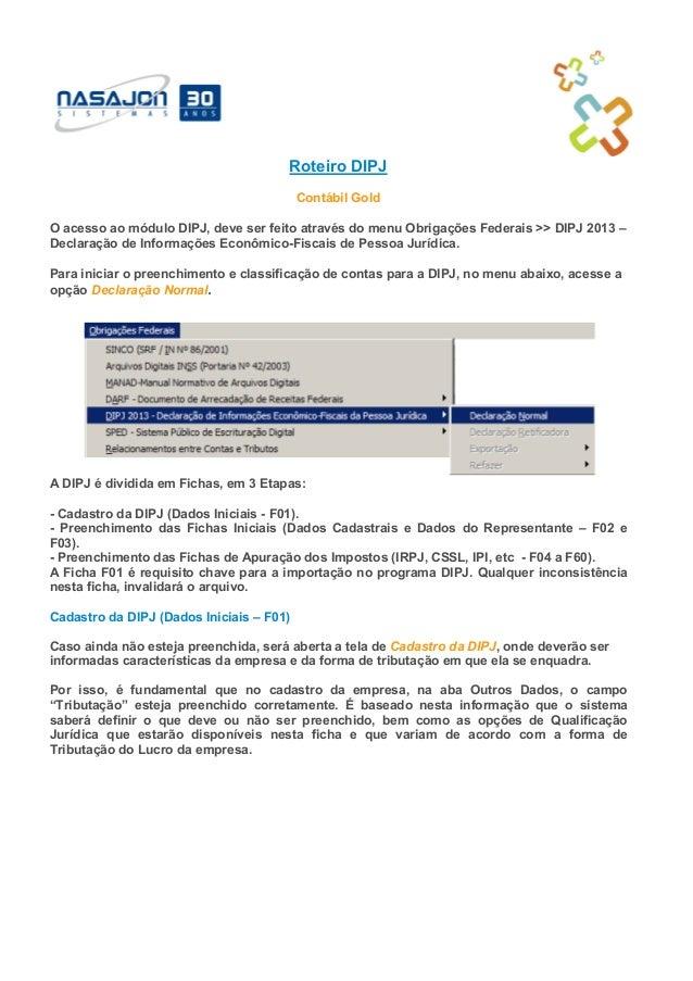 Roteiro DIPJContábil GoldO acesso ao módulo DIPJ, deve ser feito através do menu Obrigações Federais >> DIPJ 2013 –Declara...